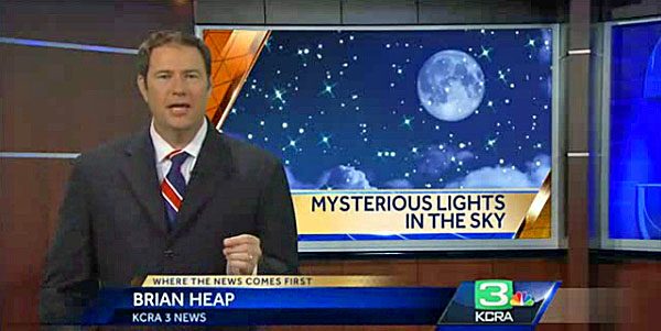 Brian Heap of KCRA-TV in California is among the reporters covering the mysterious lights in the sky.