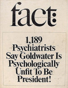 In 1964, Fact magazine claimed 1,189 psychiatrists said then-Sen. Bary Goldwater was 'unfit to be president.' Goldwater sued the magazine for libel and was awarded $75,000 in damages