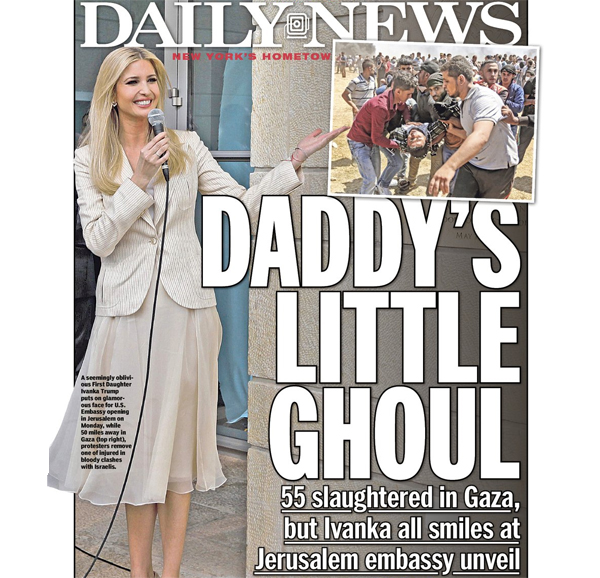 In its May 15 cover story, the New York Daily News dubbed Ivanka Trump 'Daddy's little ghoul' because she made an appearance at the new U.S. Embassy in Jerusalem this week (Photo: Twitter/New York Daily News)